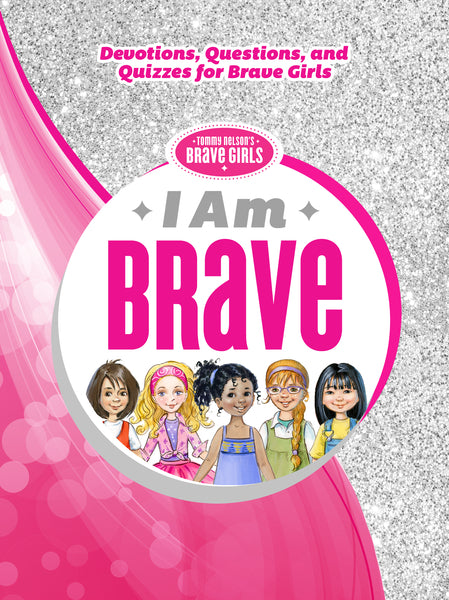 I Am Brave: Devotions, Questions, and Quizzes for Brave Girls