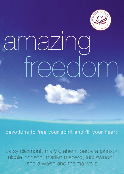 Amazing Freedom: Devotions to Free Your Spirit and Fill Your Heart by Women of Faith