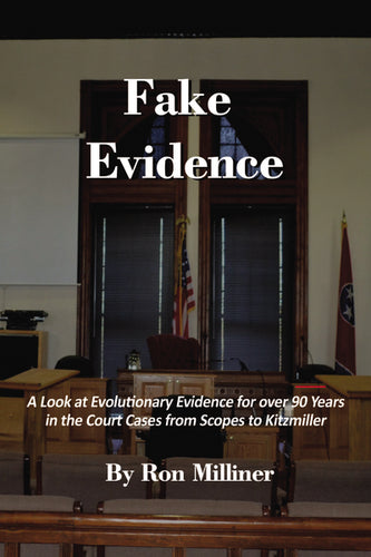 Fake Evidence: A Look at Evolutionary Evidence for over 90 Years in the Court Cases from Scopes to Kitzmiller by Ron Milliner