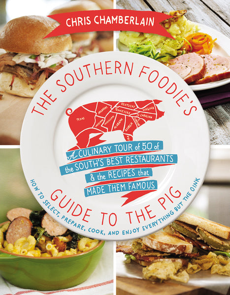 The Southern Foodie's Guide to the Pig: A Culinary Tour of the South's Best Restaurants & the Recipes That Made Them Famous