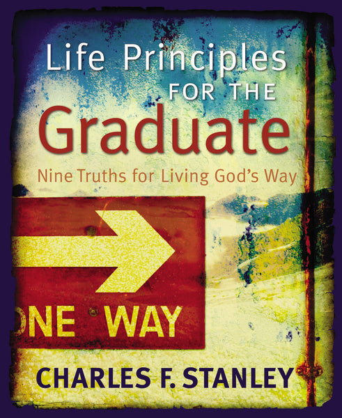 Life Principles for the Graduate: Nine Truths for Living God's Way by Charles F. Stanley (personal)