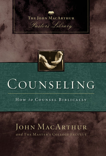 Counseling: How to Counsel Biblically by John F. MacArthur, Wayne A. Mack, and Master's College Faculty