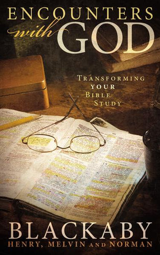 Encounters with God: Transforming Your Bible Study by Henry Blackaby, Norman Blackaby, and Melvin Blackaby