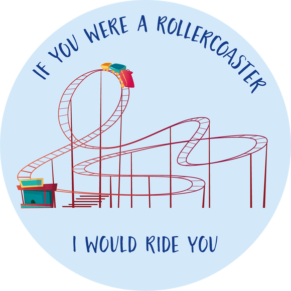 If You Were A Rollercoaster, I Would Ride You Lollipop - Suck It & Say