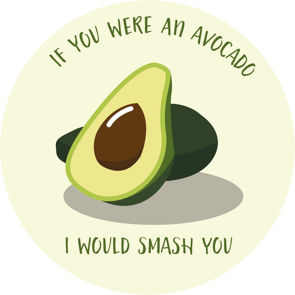 If You Were An Avocado I Would Smash You - Suck It & Say