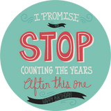 I Promise To Stop Counting The Years Birthday Lollipop - Suck It & Say