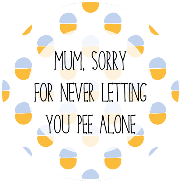 Sorry For Never Letting You Pee Mother's Day Lollipop - Suck It & Say