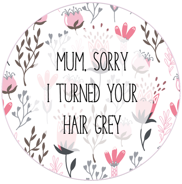 Sorry I Turned Your Hair Grey Mother's Day Lollipop - Suck It & Say