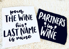Load image into Gallery viewer, Pour The Wine His Last Name Is Mine / Partners In Wine Hen Party