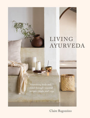 Living Ayurveda — Nourishing body and mind through seasonal recipes, and yoga