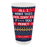 Billions All I Want This Holiday is F*** You Money 17 oz Pint Glass