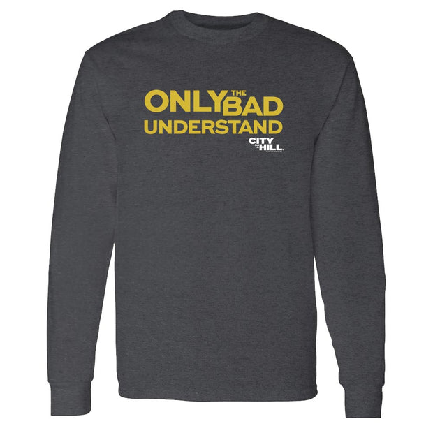 City on a Hill Only the Bad Understand Adult Long Sleeve T-Shirt