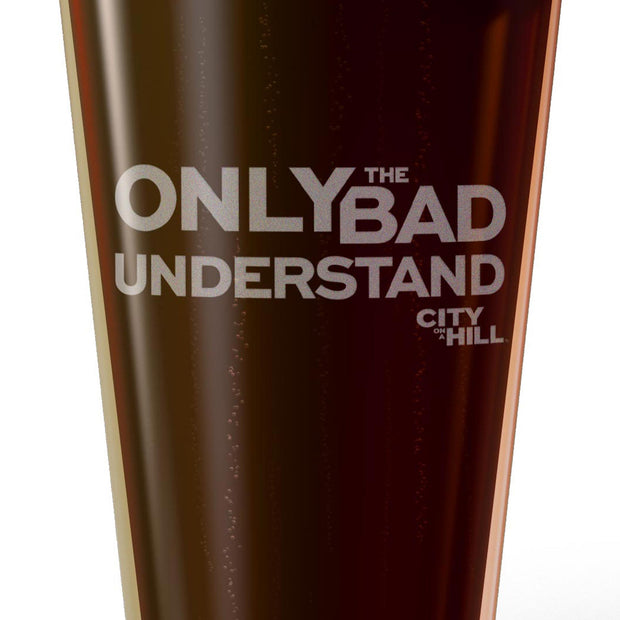 City on a Hill Only the Bad Understand Laser Engraved Pint Glass