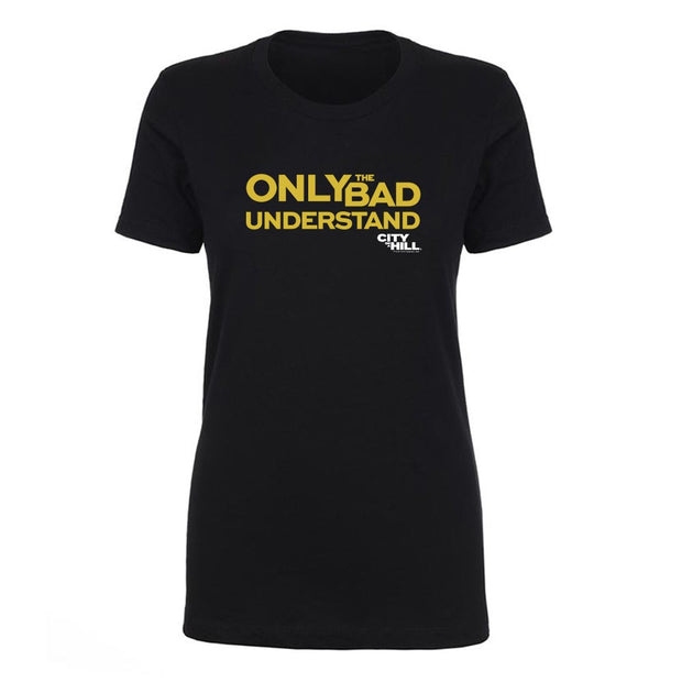 City on a Hill Only the Bad Understand Women's Short Sleeve T-Shirt