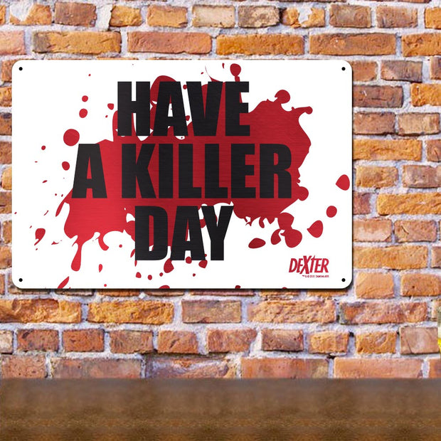 "Dexter Have a Killer Day Metal Sign -  12"" x 18"""