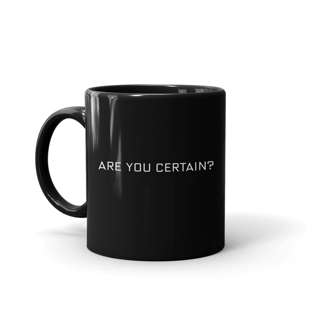 Billions Are You Certain? Black Mug