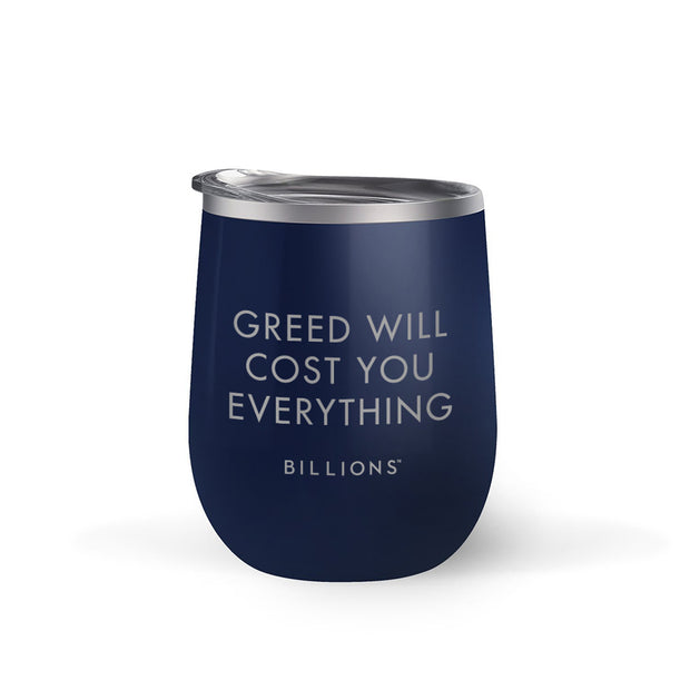 Billions Greed Will Cost You Everything 12 oz Stainless Steel Wine Tumbler