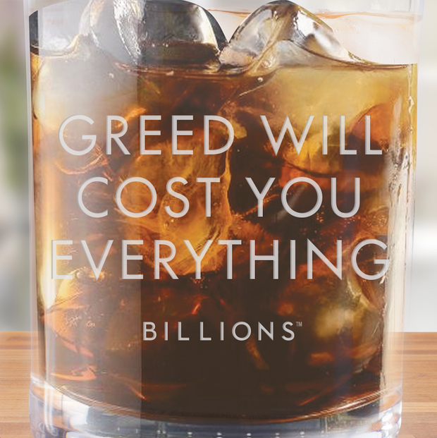 Billions Greed Will Cost You Everything Rocks Glass