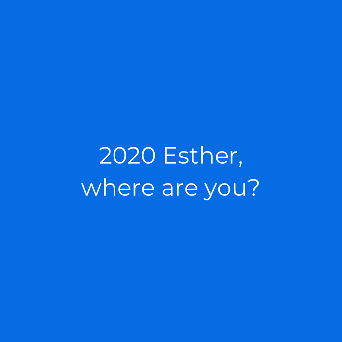 2020 Esther, Where Are You?