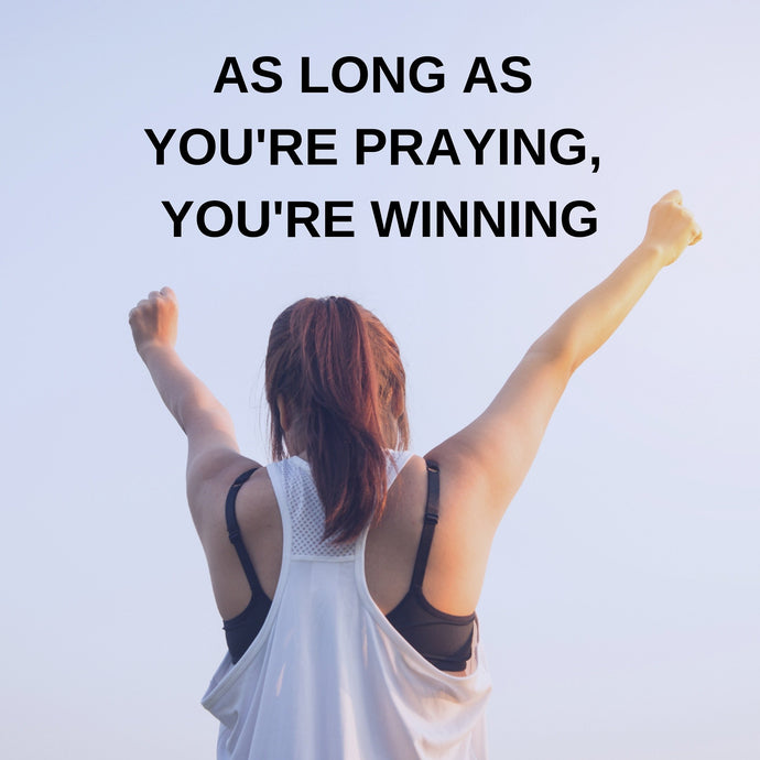 As Long As You're Praying You're Winning