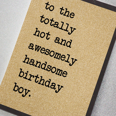 To The Totally Hot and Awesomely Handsome Birthday Boy
