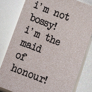I'm Not Bossy! I'm The Maid Of Honour