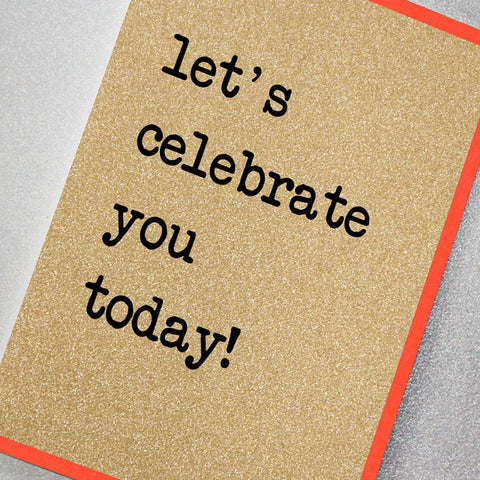 Let's Celebrate You Today