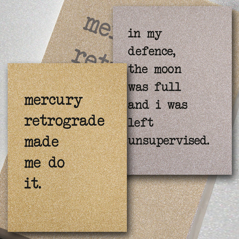 Mercury Retrograde Made Me Do It / The Moon Was Full and I Was Left Unsupervised
