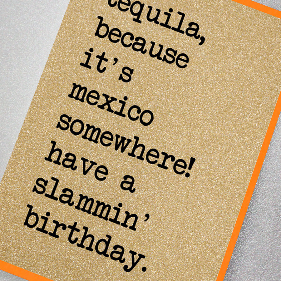Tequila, because it's Mexico Somewhere!