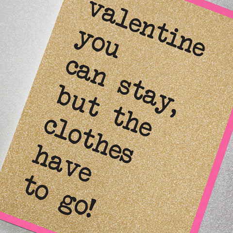 Valentine You Can Stay But Your Clothes Have To Go