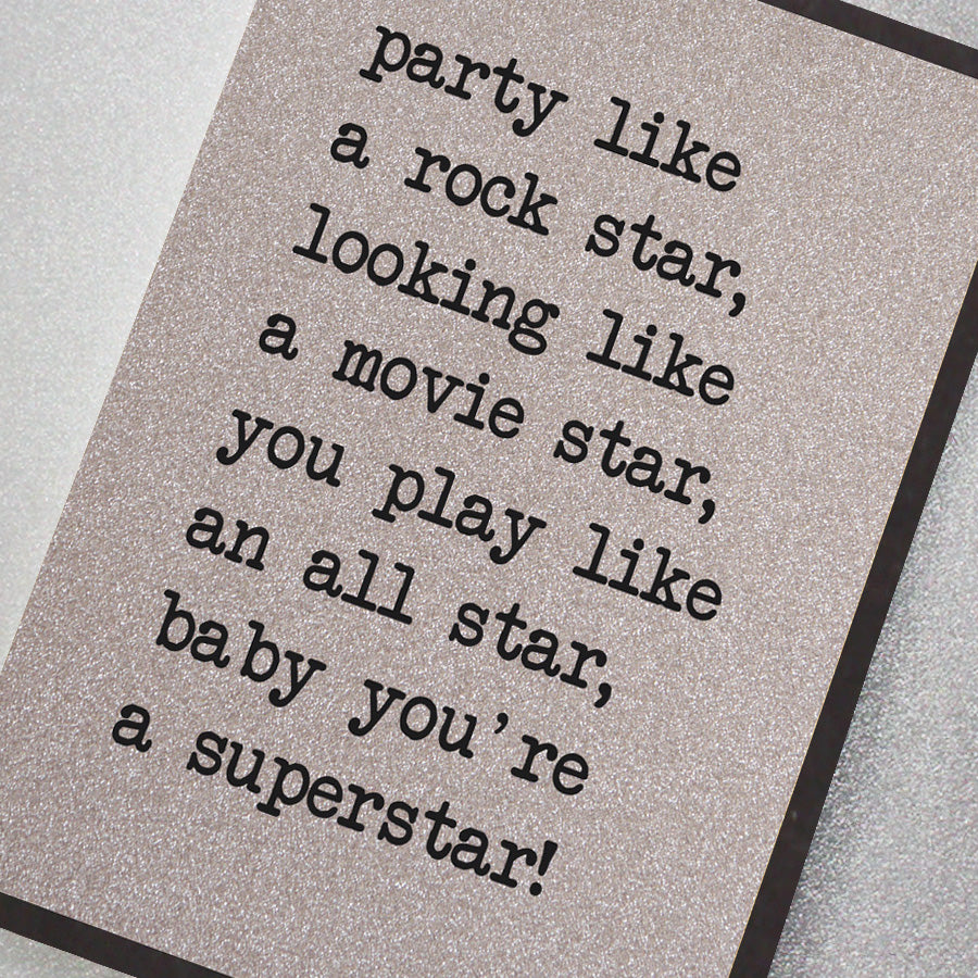 Party Like a Rock Star, Looking Like a Movie Star, You Play Like an All Star…