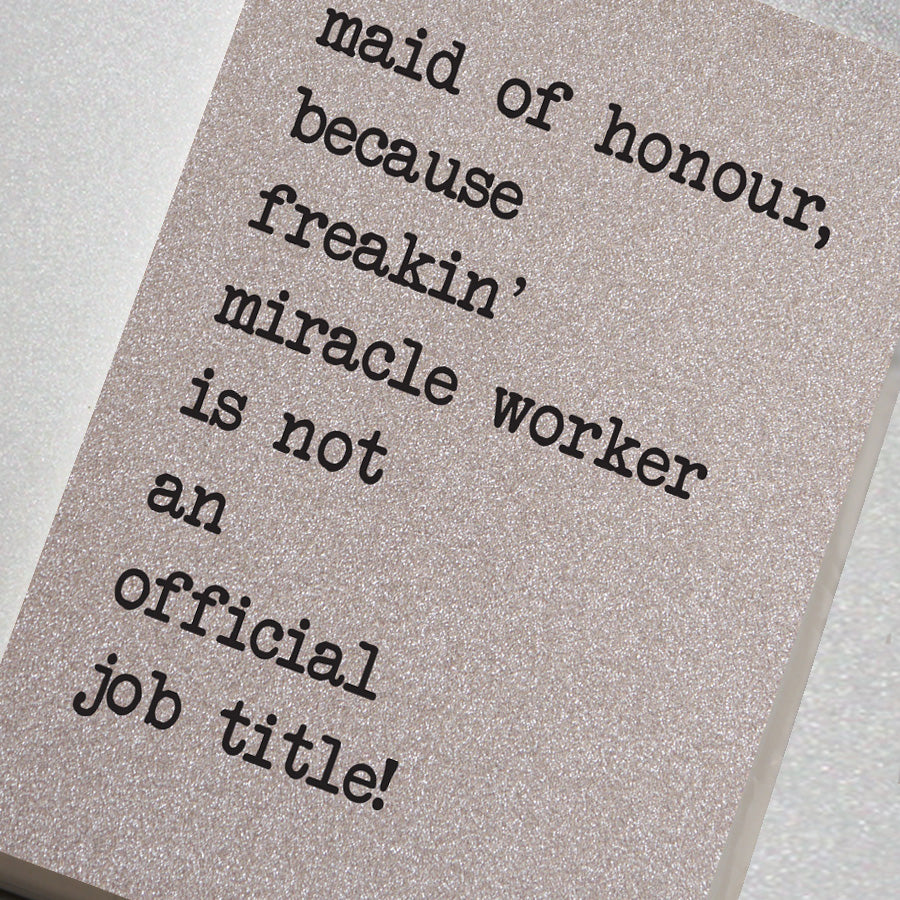 Maid Of Honour Because Freakin' Miracle Worker Is Not an Official Job Title