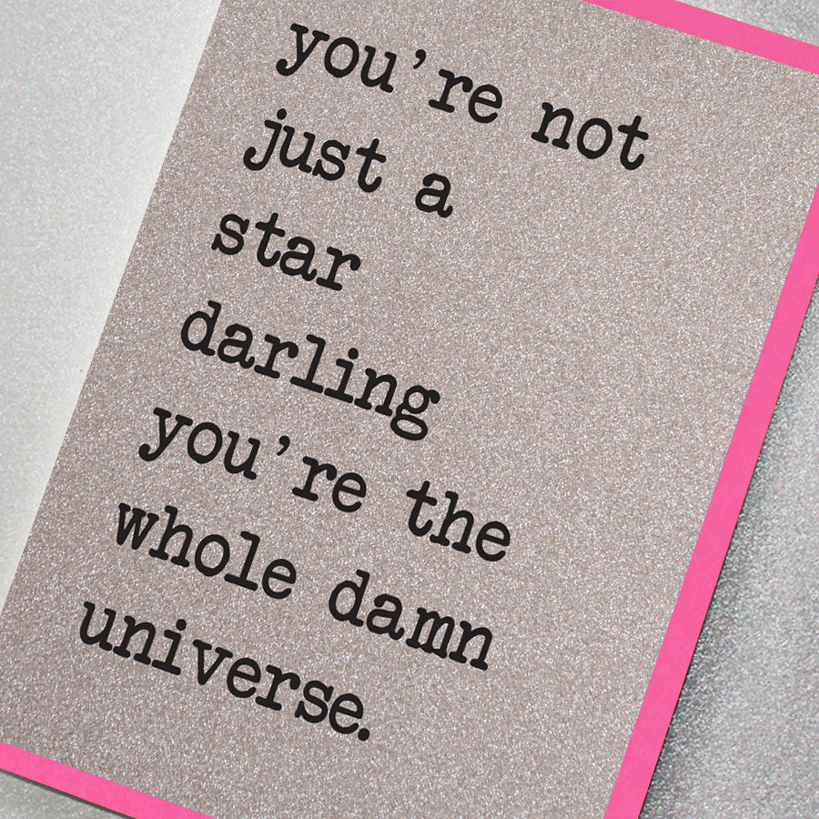 You're Not Just a Star, You're The Whole Damn Universe