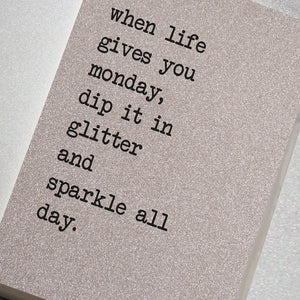 When Life Gives You Monday, Dip It In Glitter and Sparkle All Day