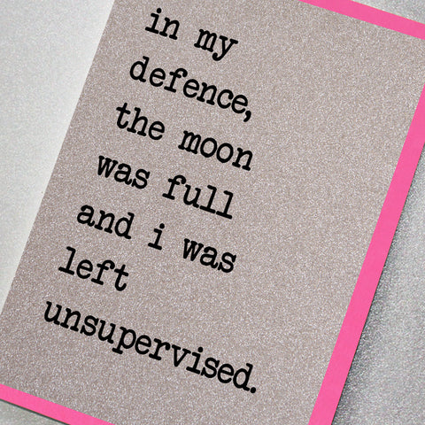 In My Defence The Moon Was Full and I Was Left Unsupervised
