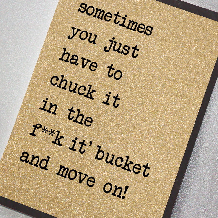 Chuck It In The F**K It Bucket and Move On