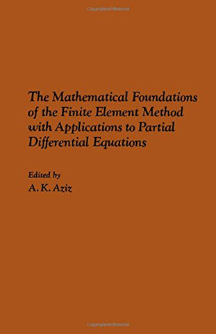 The Mathematical Foundations Of The Finite Element Method With Applications To Partial Differential Equations;: [Proceedings]
