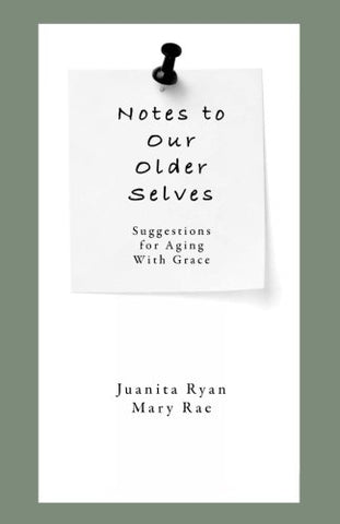 Notes To Our Older Selves: Suggestions For Aging With Grace