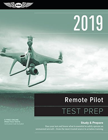 Remote Pilot Test Prep 2019: Study & Prepare: Pass Your Test And Know What Is Essential To Safely Operate An Unmanned Aircraft  From The Most Trusted Source In Aviation Training (Test Prep Series)