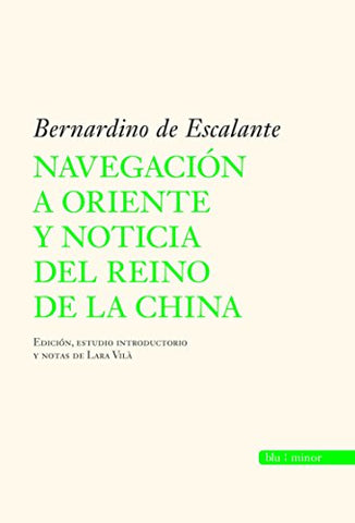 Navegacion A Oriente Y Noticia Del Reino De China/ Navigation To The East And News Of The Chinese Kingdom (Spanish Edition)