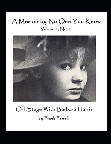 Off Stage With Barbara Harris: A Memoir By No One You Know
