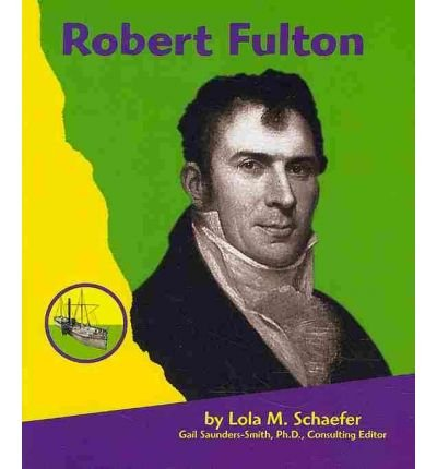 Robert Fulton (First Biographies - Scientists And Inventors)