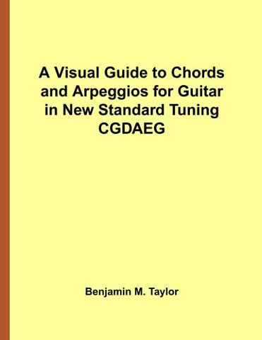 A Visual Guide To Chords And Arpeggios For Guitar In New Standard Tuning Cgdaeg: A Reference Text For Classical, Blues And Jazz Chords/Arpeggios ... On Stringed Instruments) (Volume 25)