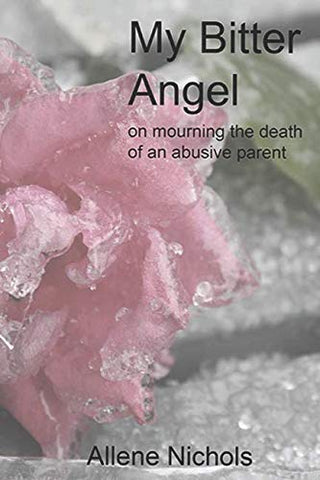 My Bitter Angel: On Mourning The Death Of An Abusive Parent