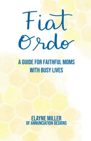 Fiat Ordo: A Guide For Faithful Moms With Busy Lives