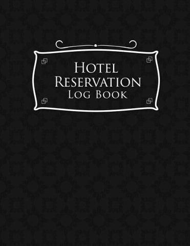 Hotel Reservation Log Book: Booking Keeping Ledger, Reservation Book, Hotel Guest Book Template, Reservation Paper, Black Cover (Volume 25)