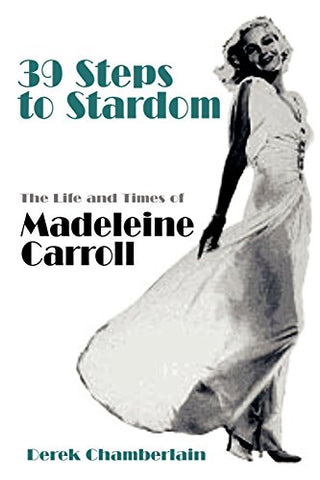 39 Steps To Stardom: The Life And Times Of Madeleine Carroll