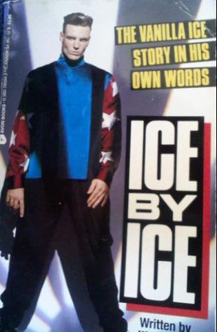 Ice By Ice: The Vanilla Ice Story In His Own Words