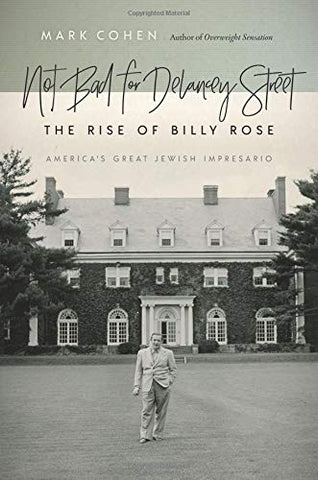 Not Bad For Delancey Street: The Rise Of Billy Rose (Brandeis Series In American Jewish History, Culture, And Life)