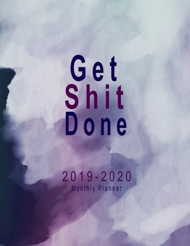 2019-2020 Monthly Planner: Get Shit Done: 2019-2020 Calendar Planner  | 24 Months Calendar Planner | 2 Years Planner January 2019 To December 2020 ... Notebook Planner 2019-2020) (Volume 5)
